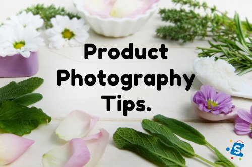 Product Photography Tips to Help You Sell Out Your Products.
