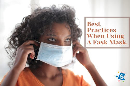 Best Practices When Using A Face Mask.
