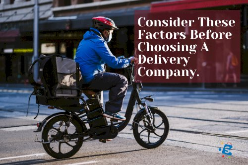 Consider These Factors Before Choosing A Delivery Company.
